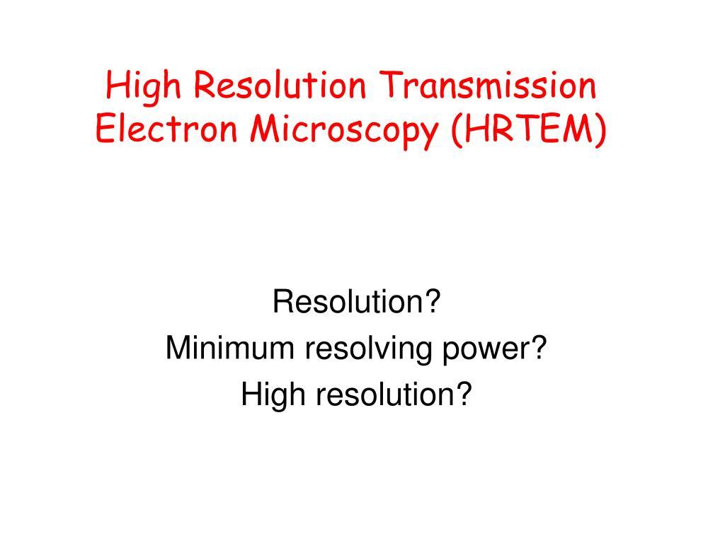 High Resolution Transmission Electron Microscopy (HRTEM)