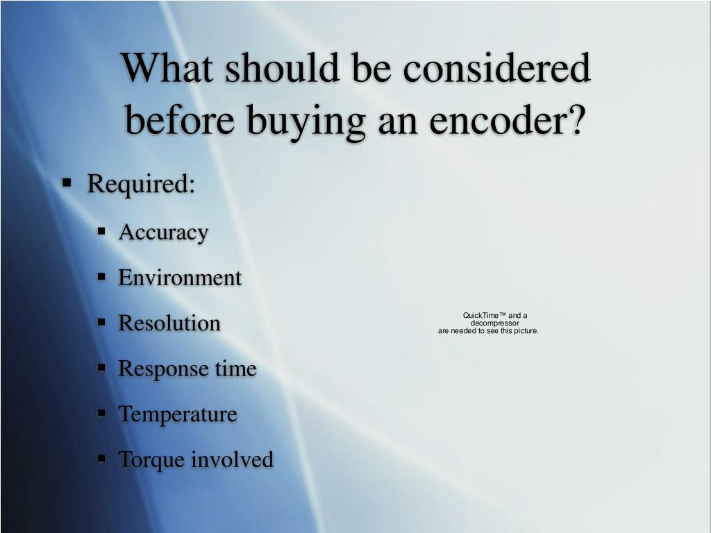 What should be considered before buying an encoder?