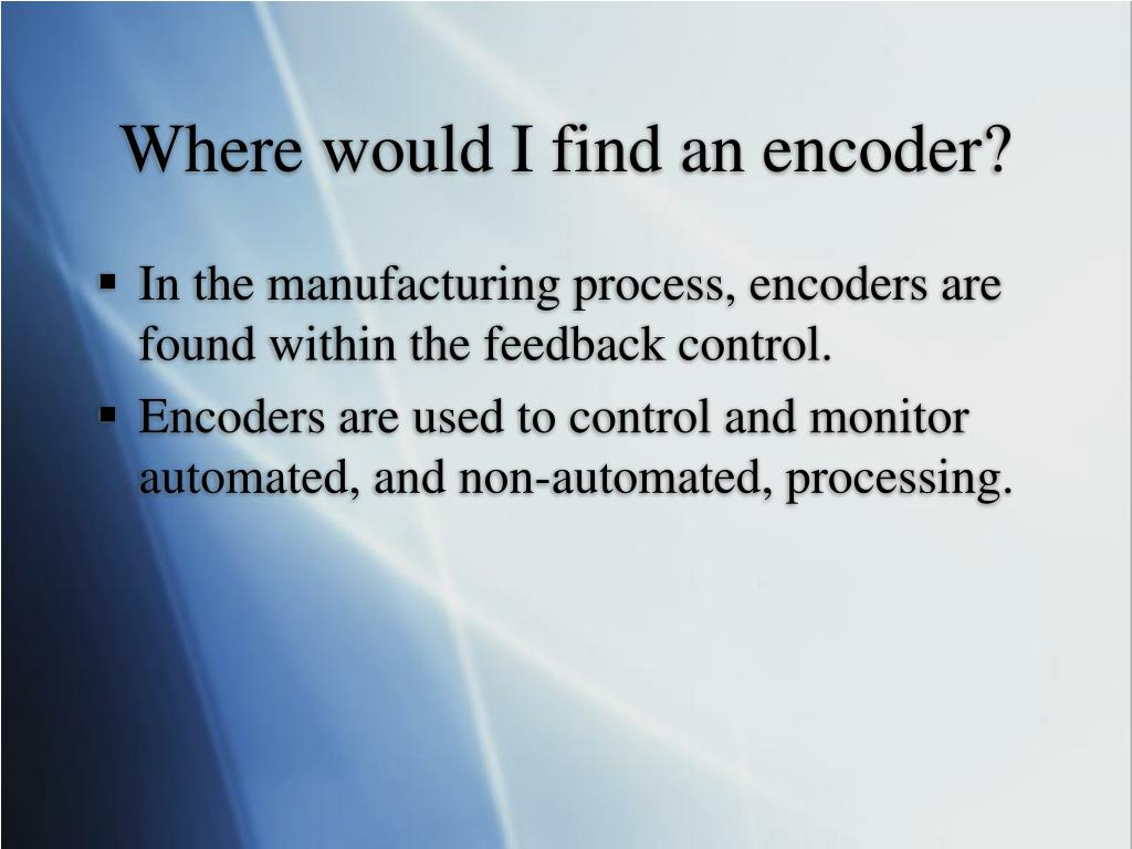 Where would I find an encoder?