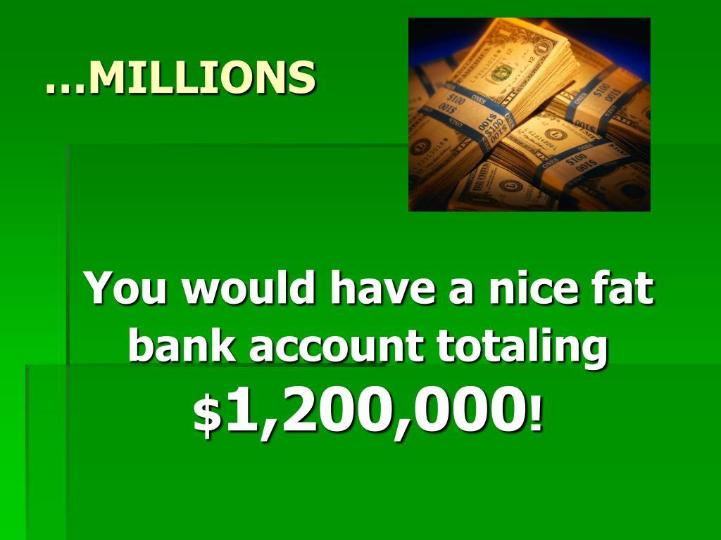 …MILLIONS