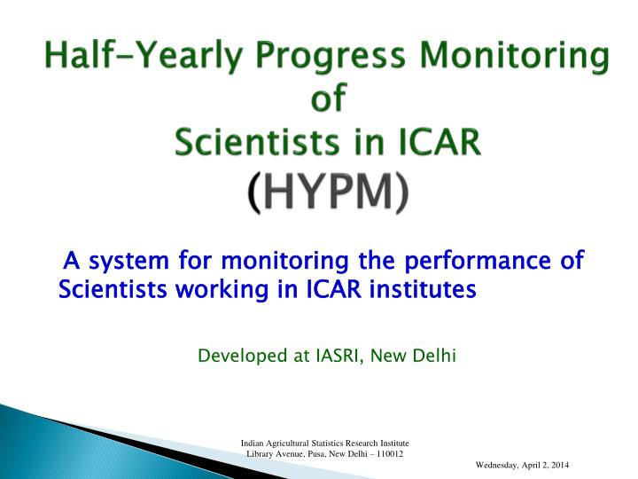 Half yearly progress monitoring of scientists in icar hypm