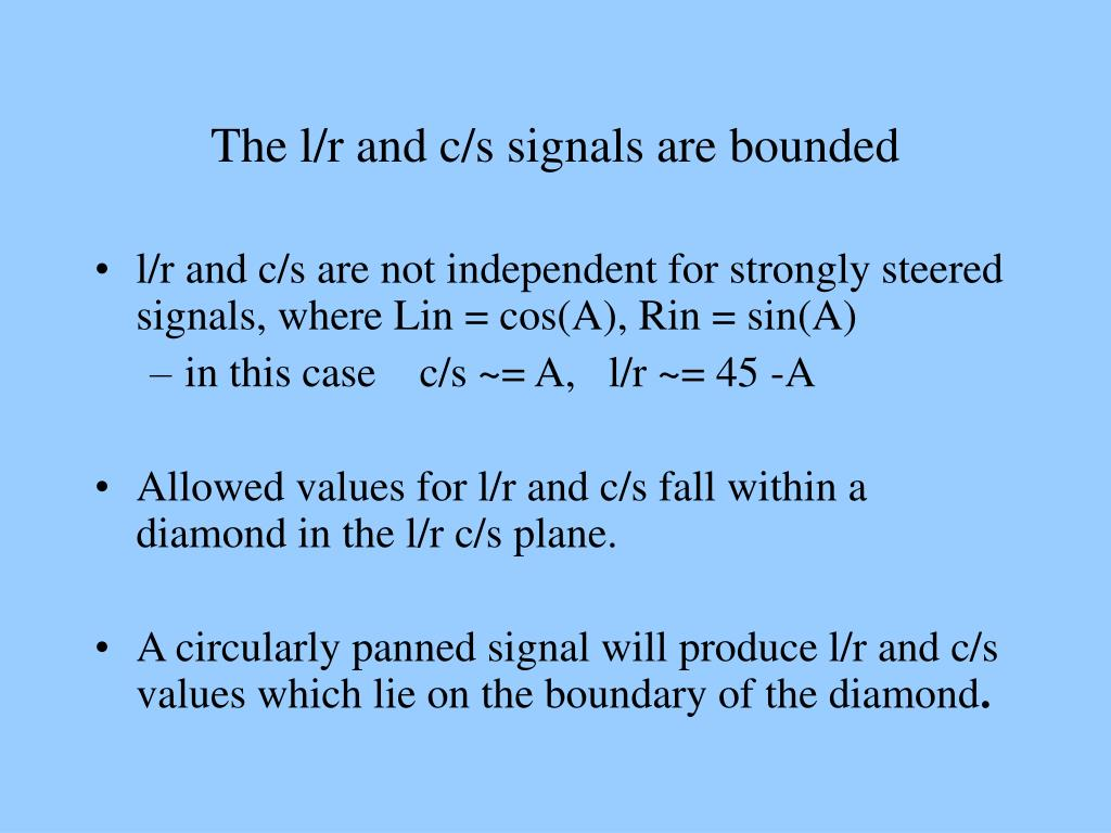 The l/r and c/s signals are bounded