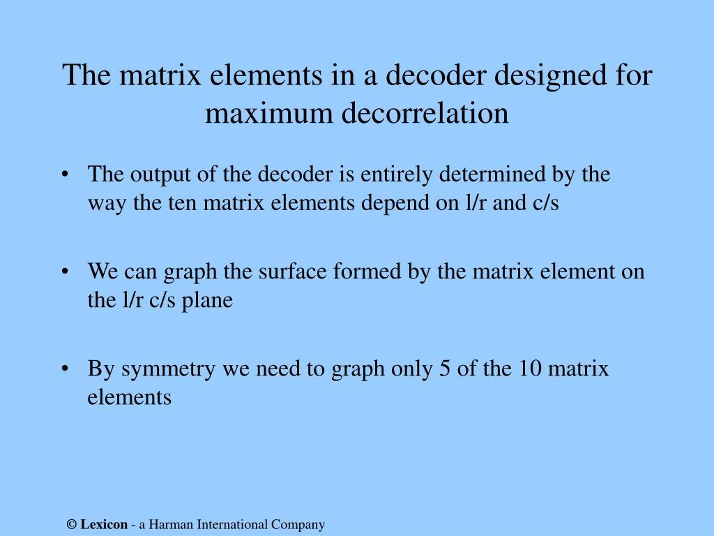 The matrix elements in a decoder designed for maximum decorrelation