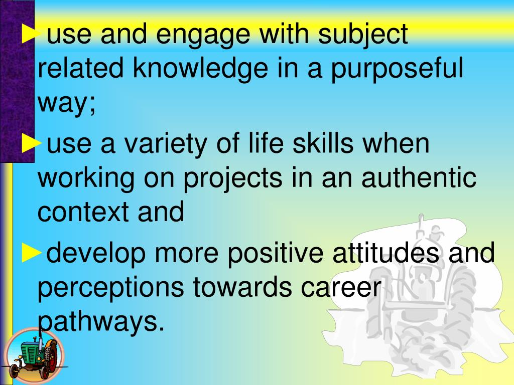 use and engage with subject related knowledge in a purposeful way;