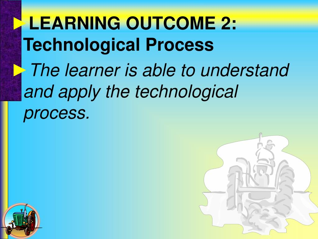 LEARNING OUTCOME 2: Technological Process