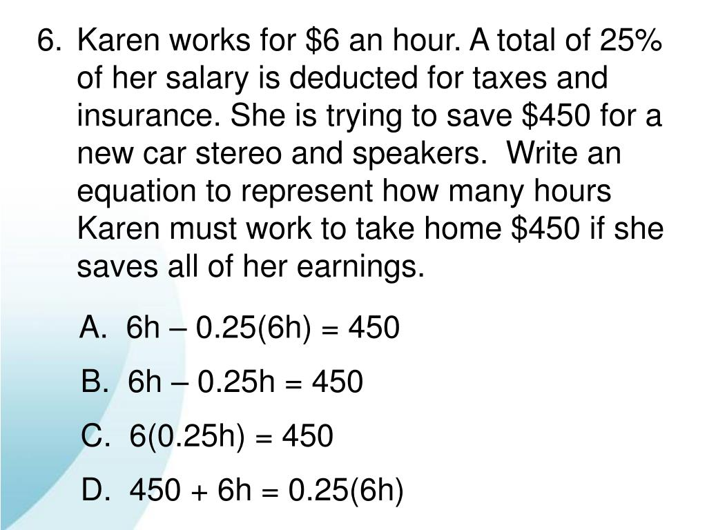 Karen works for $6 an hour. A total of 25%