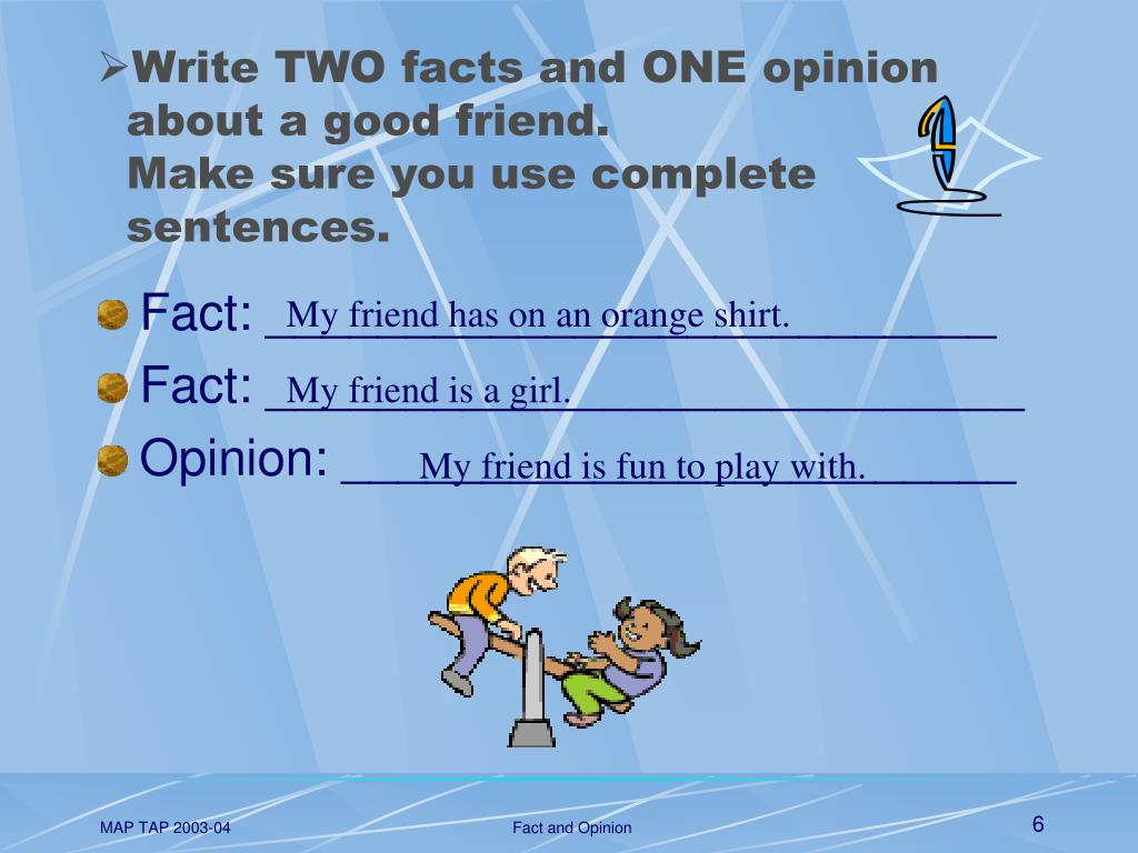 Write TWO facts and ONE opinion