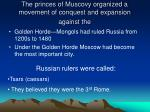 the princes of muscovy organized a movement of conquest and expansion against the