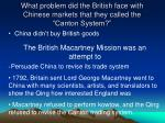 what problem did the british face with chinese markets that they called the canton system