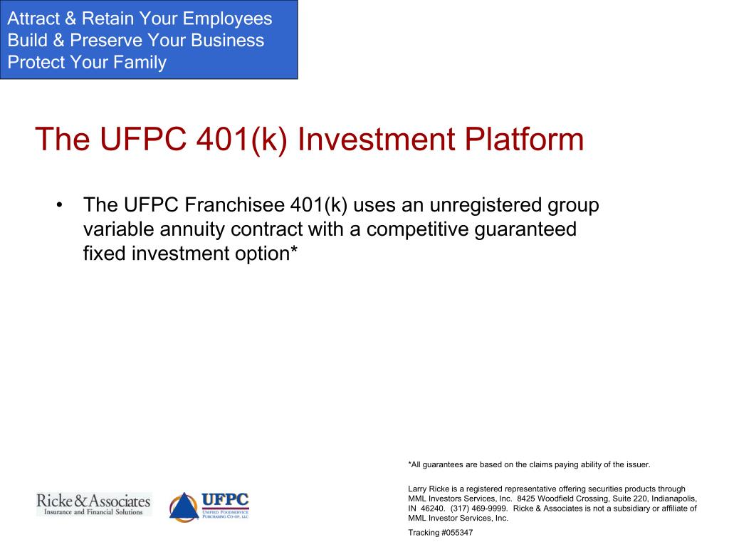 The UFPC Franchisee 401(k) uses an unregistered group variable annuity contract with a competitive guaranteed fixed investment option*