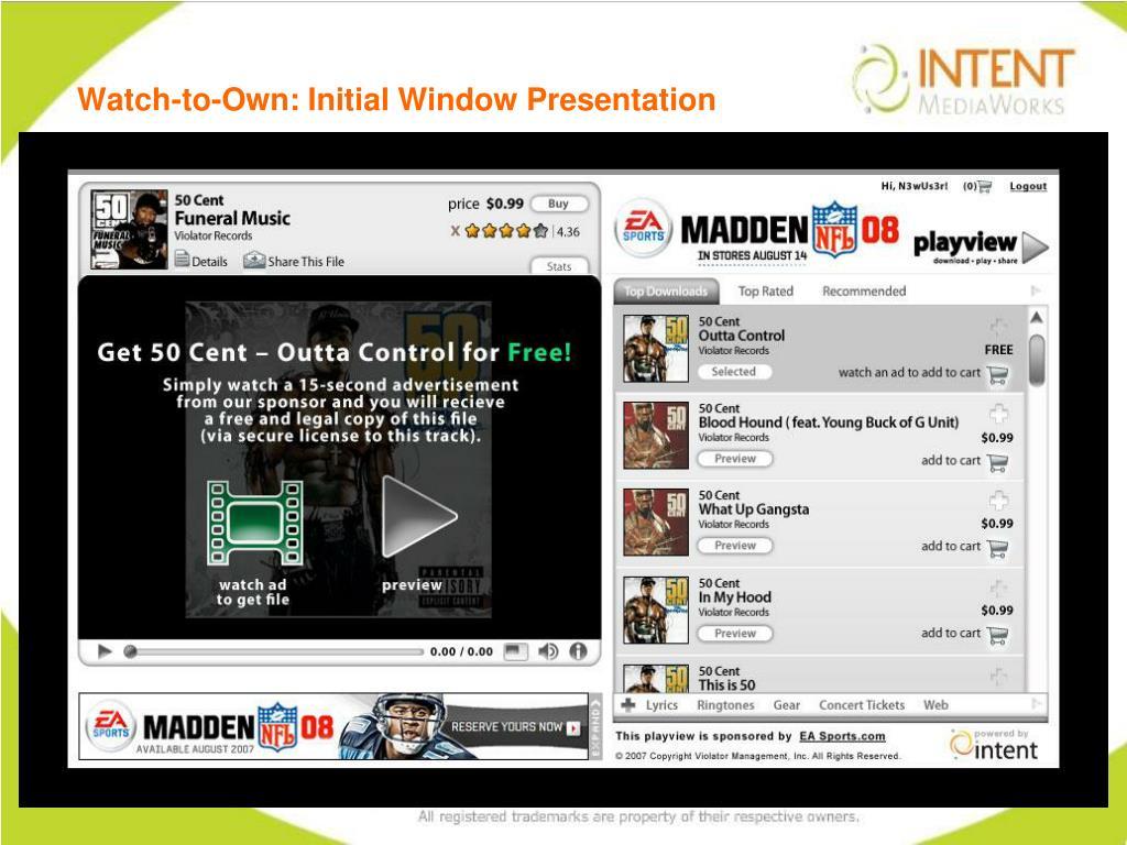 Watch-to-Own: Initial Window Presentation