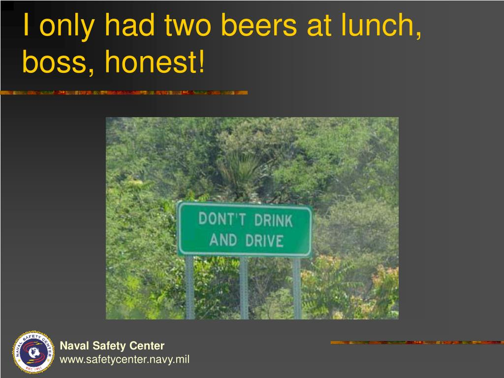 I only had two beers at lunch, boss, honest!