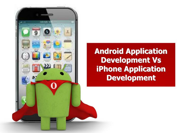 Android Application Development Vs iPhone Application Development