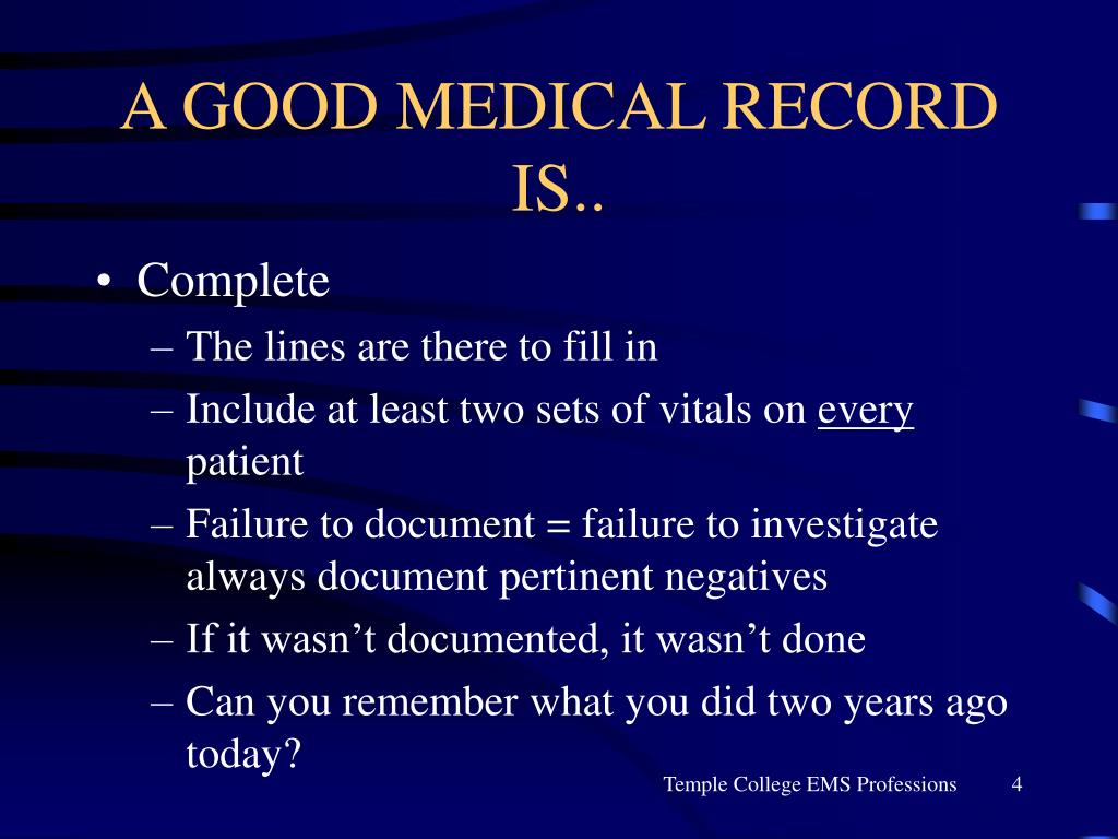 A GOOD MEDICAL RECORD IS..
