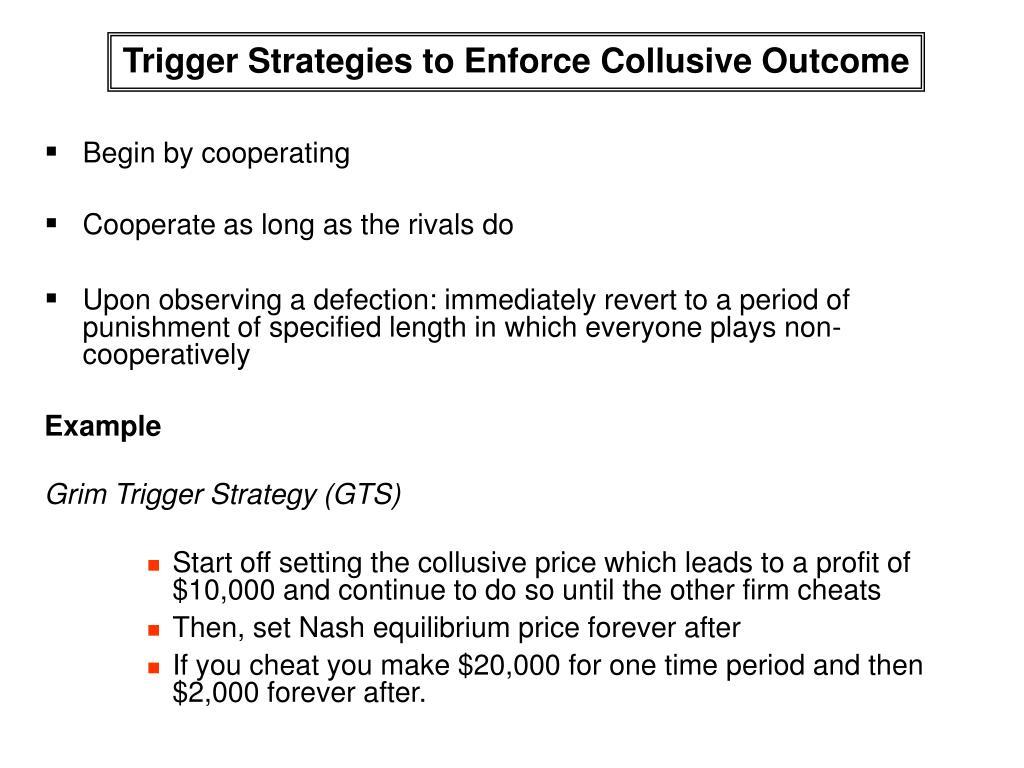 Trigger Strategies to Enforce Collusive Outcome