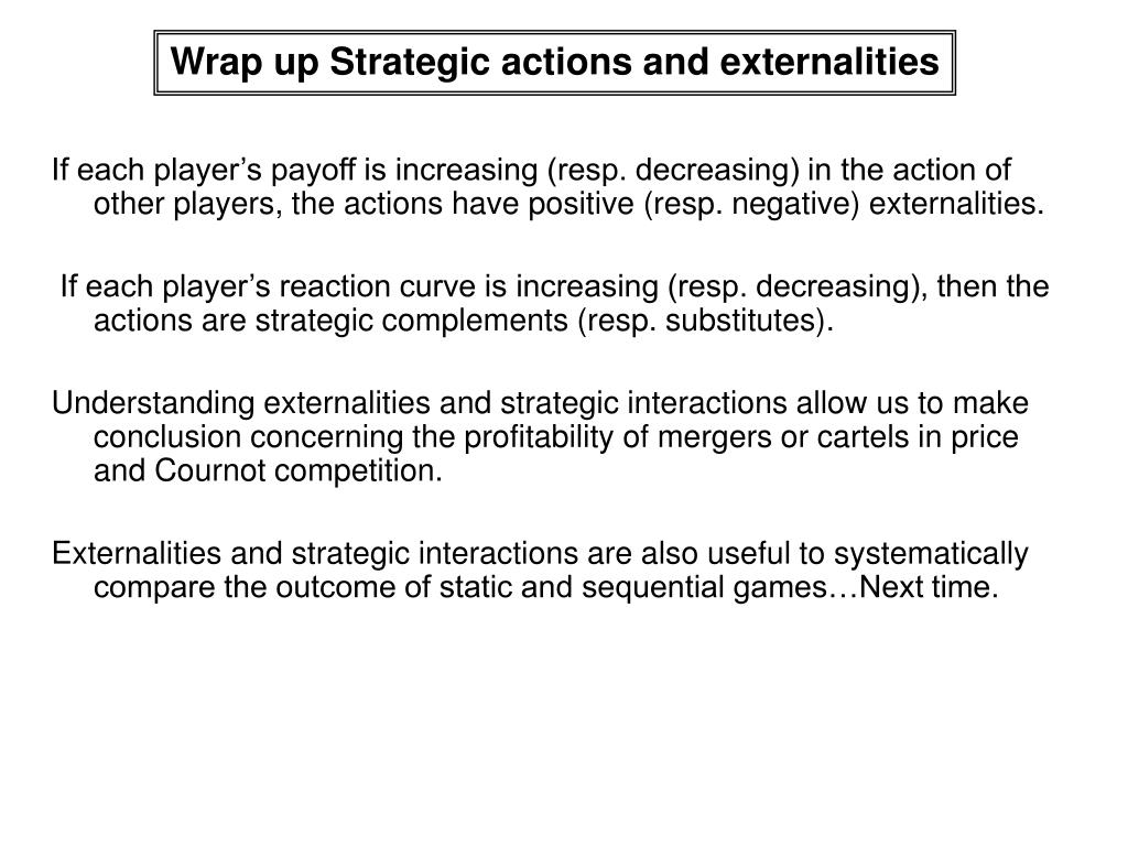 Wrap up Strategic actions and externalities