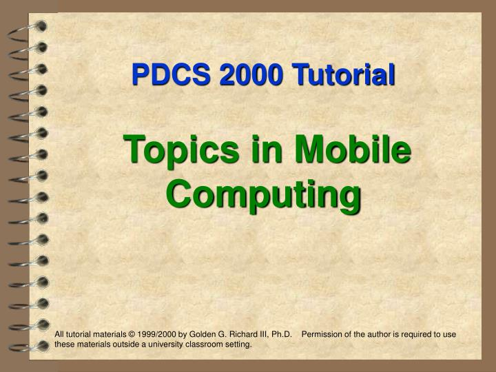 Pdcs 2000 tutorial topics in mobile computing2