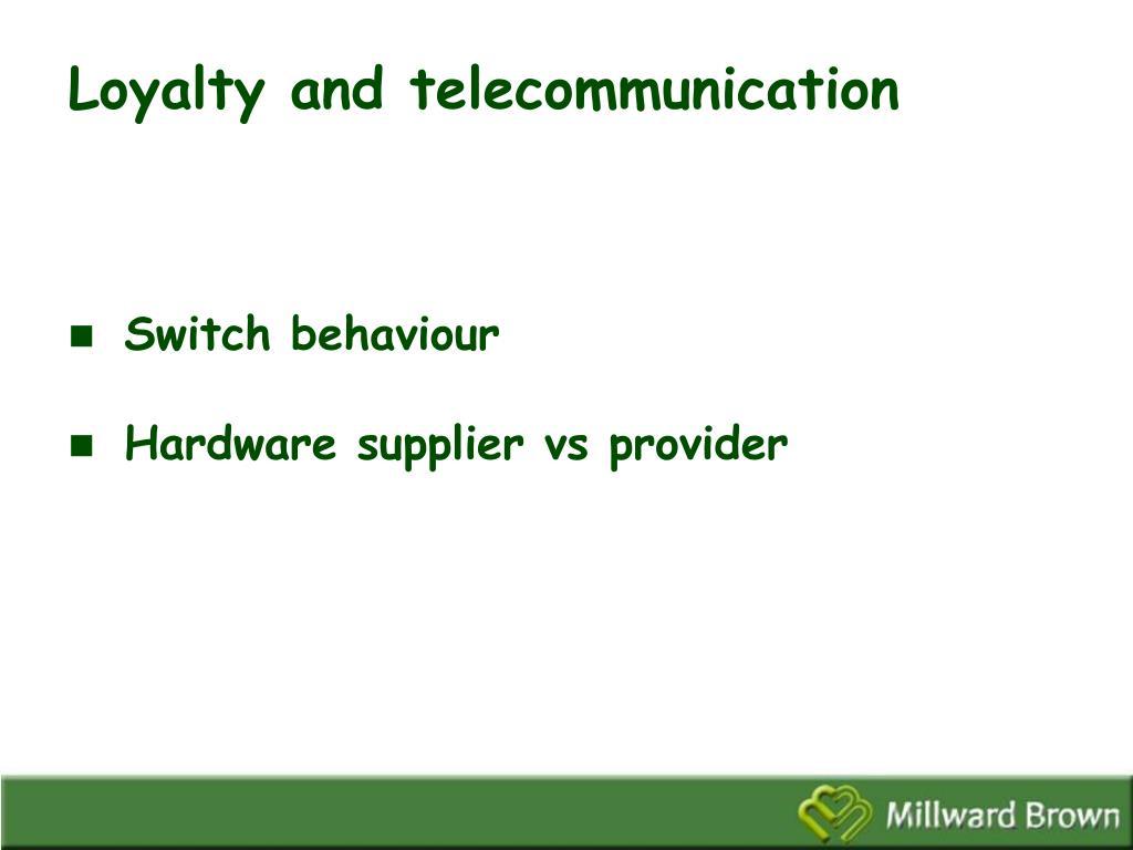 Loyalty and telecommunication