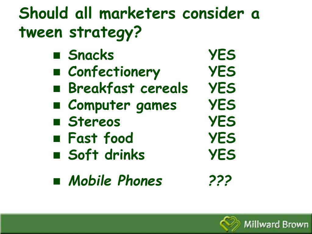 Should all marketers consider a tween strategy?