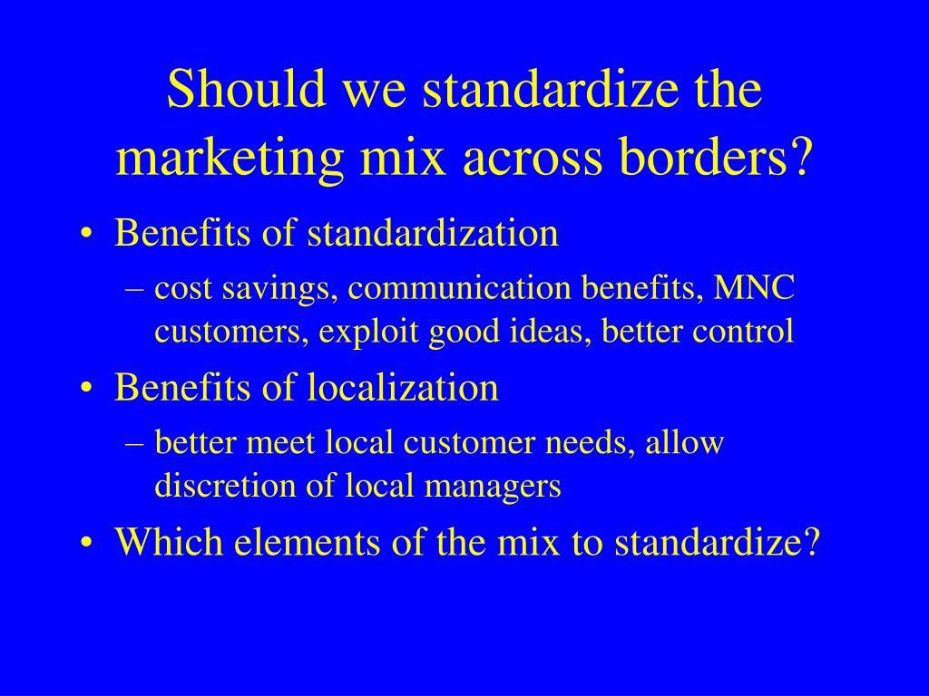 Should we standardize the marketing mix across borders?