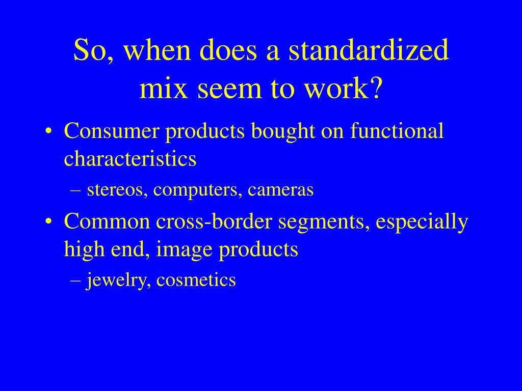 So, when does a standardized mix seem to work?
