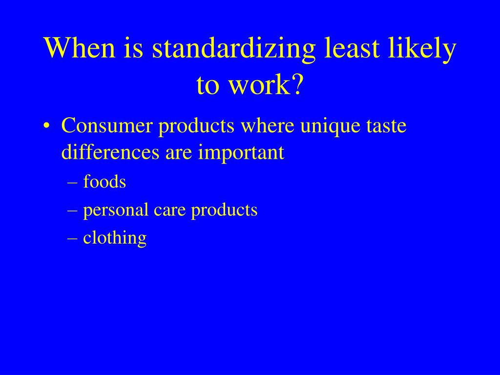 When is standardizing least likely to work?