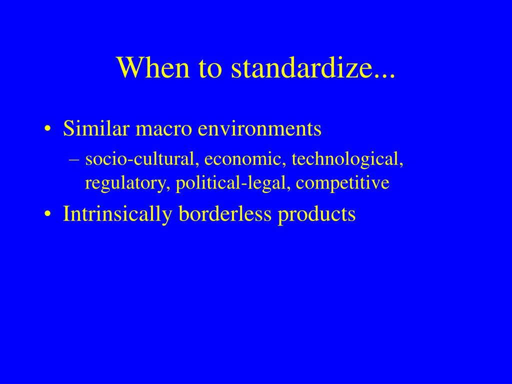 When to standardize...