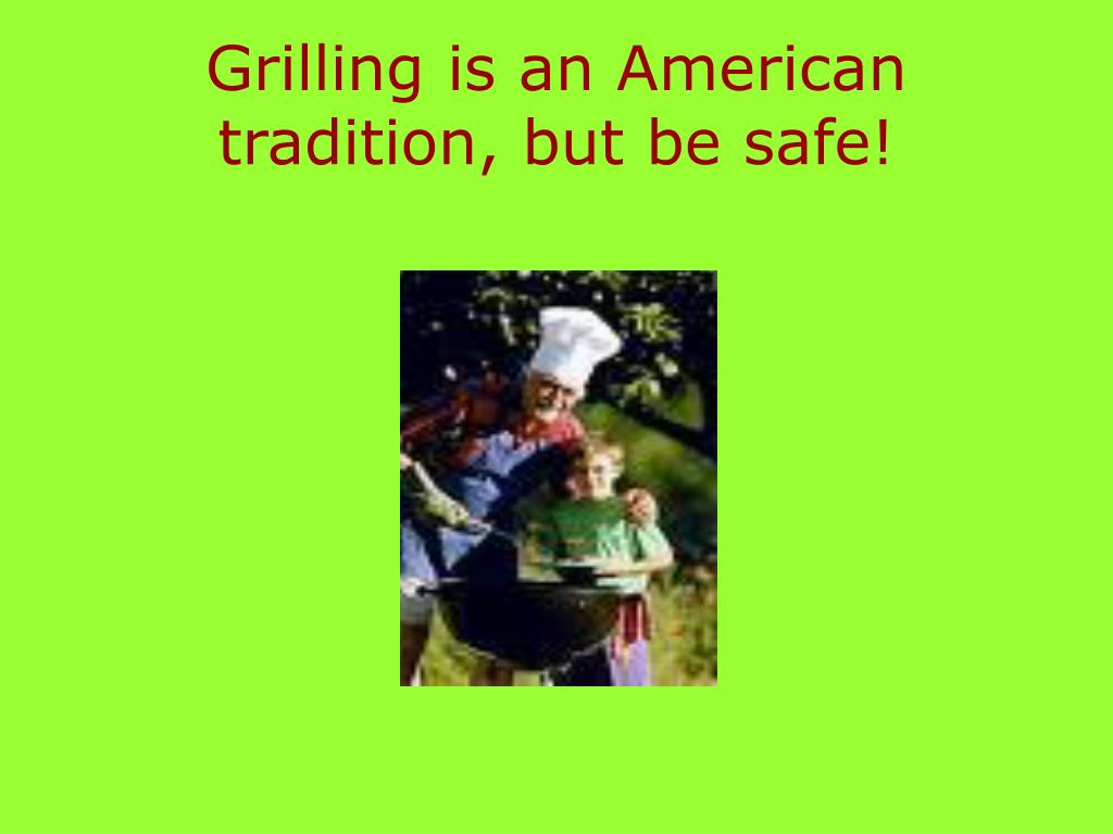 Grilling is an American tradition, but be safe!