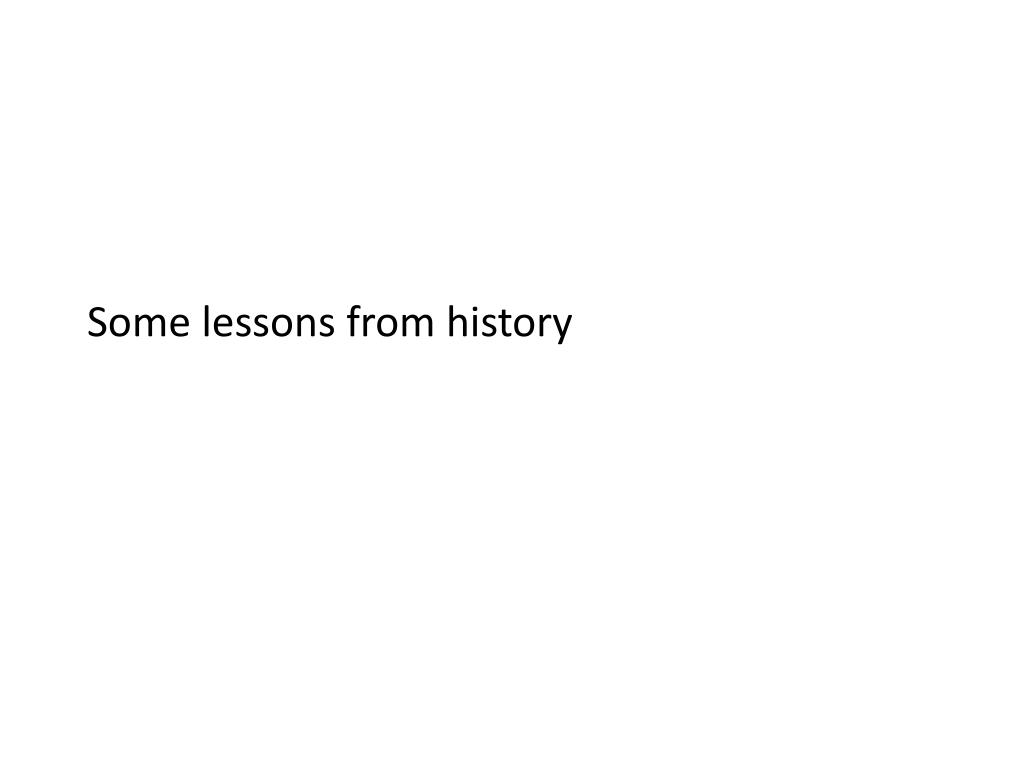 Some lessons from history