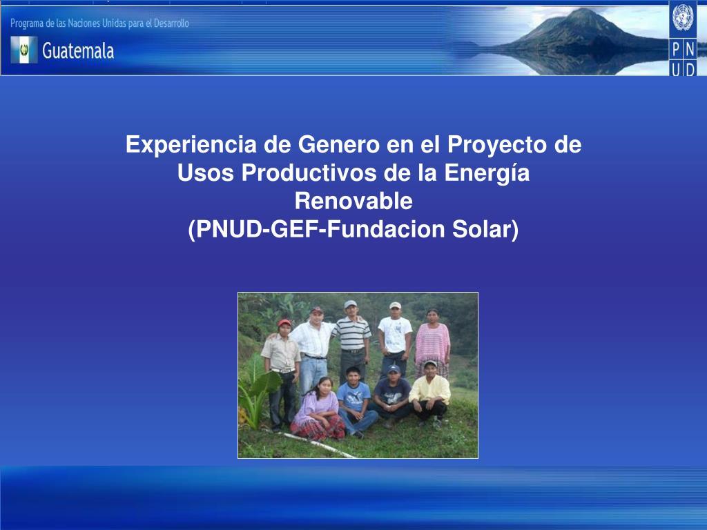 Experiencia de Genero en el Proyecto de Usos Productivos de la Energía Renovable