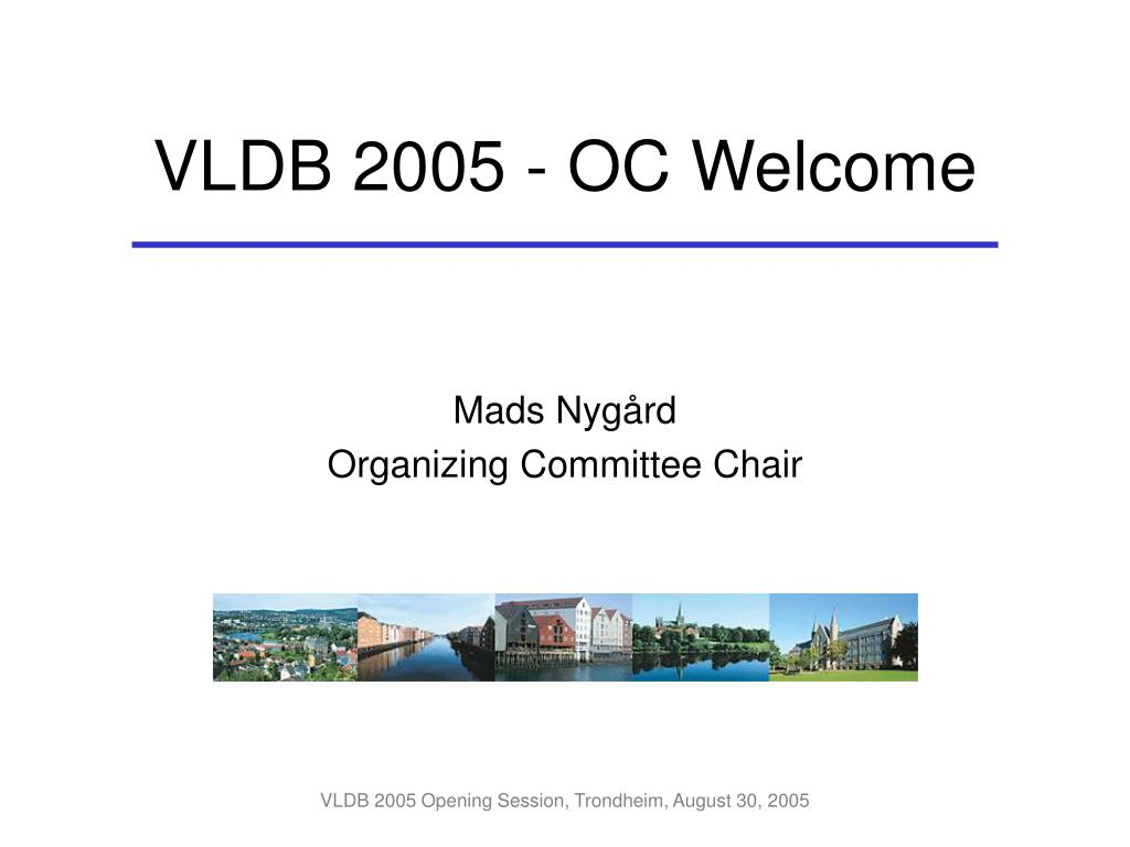 VLDB 2005 - OC Welcome