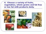 4 choose a variety of fruits vegetables whole grains and fat free or low fat milk products daily
