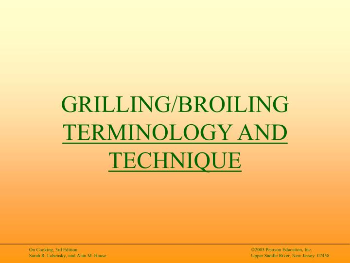 Grilling broiling terminology and technique