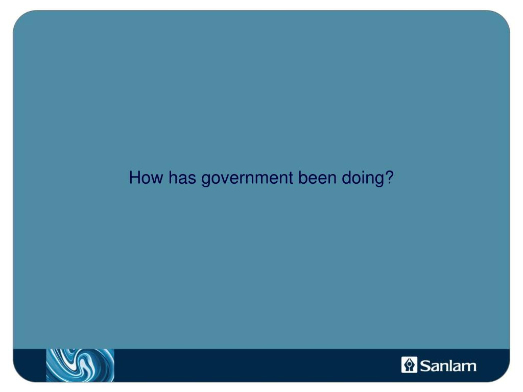 How has government been doing?