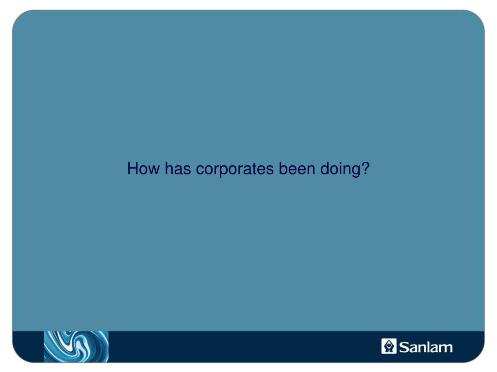 How has corporates been doing?