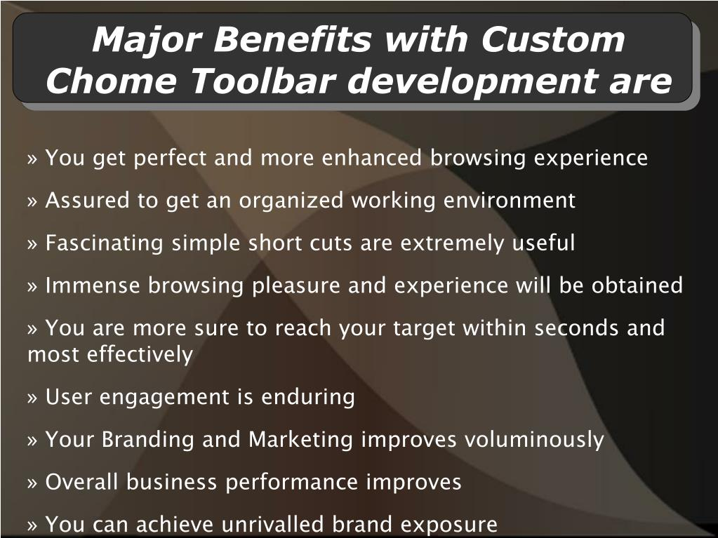 Major Benefits with Custom Chome Toolbar development are