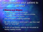 can you expect your patient to tell you