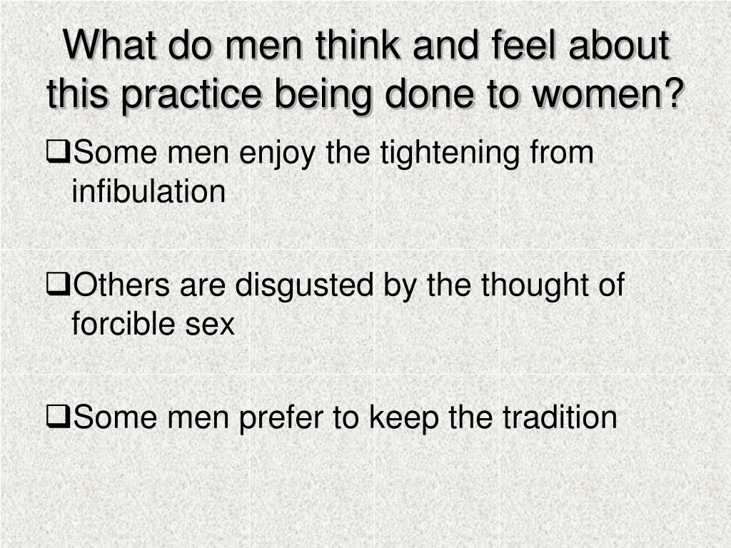 What do men think and feel about this practice being done to women?