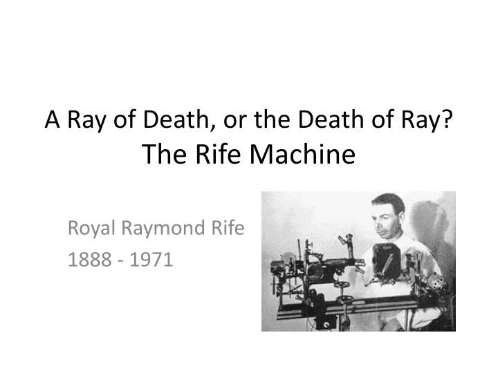 A ray of death or the death of ray the rife machine l.jpg
