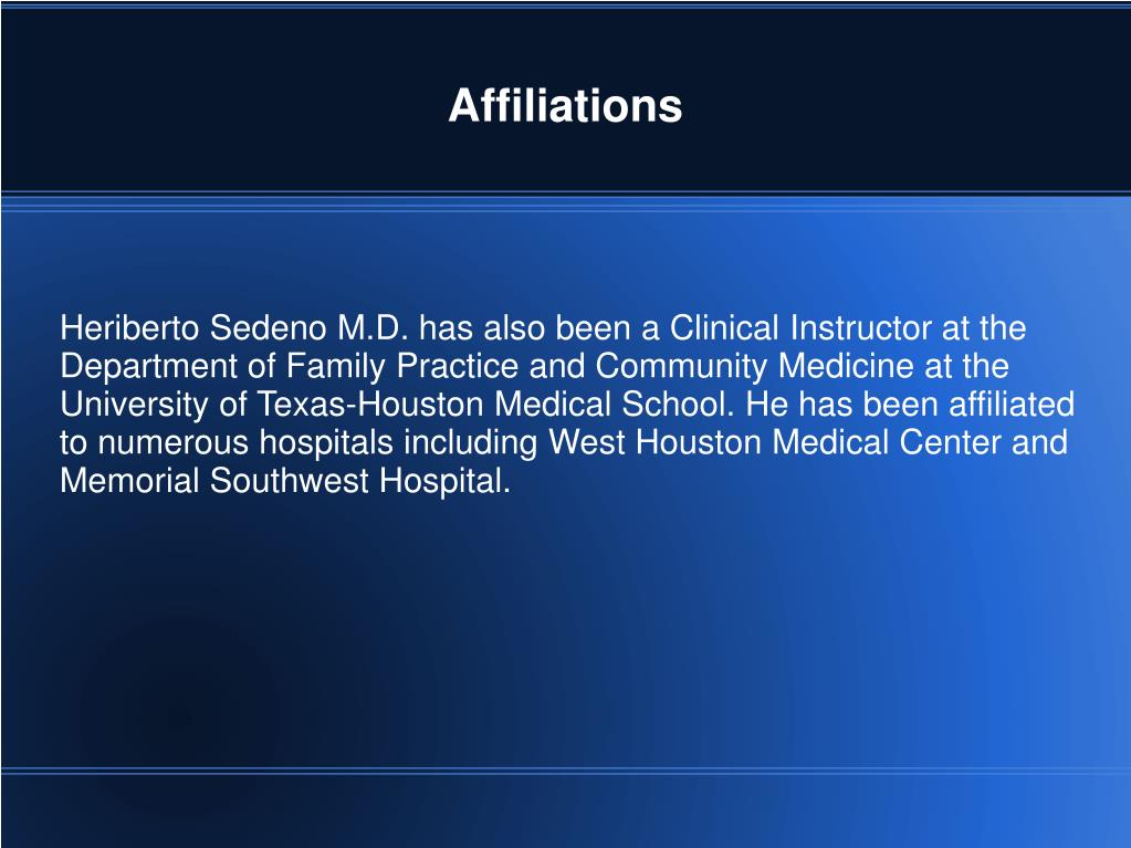 Heriberto Sedeno M.D. has also been a Clinical Instructor at the Department of Family Practice and Community Medicine at the University of Texas-Houston Medical School. He has been affiliated to numerous hospitals including West Houston Medical Center and Memorial Southwest Hospital.