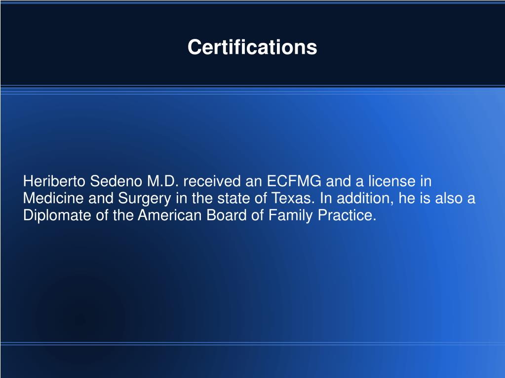 Heriberto Sedeno M.D. received an ECFMG and a license in Medicine and Surgery in the state of Texas. In addition, he is also a Diplomate of the American Board of Family Practice.