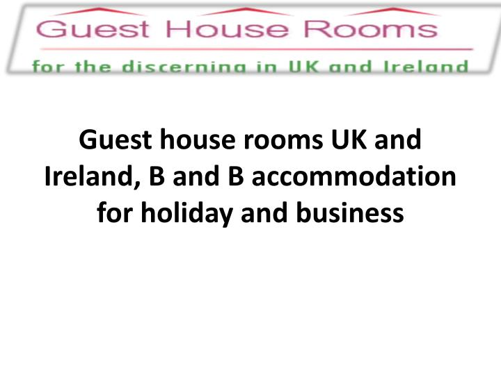 Guest house rooms UK and Ireland, B and B accommodation for holiday and business