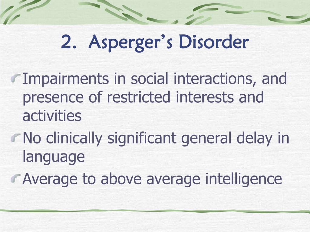 2.  Asperger's Disorder