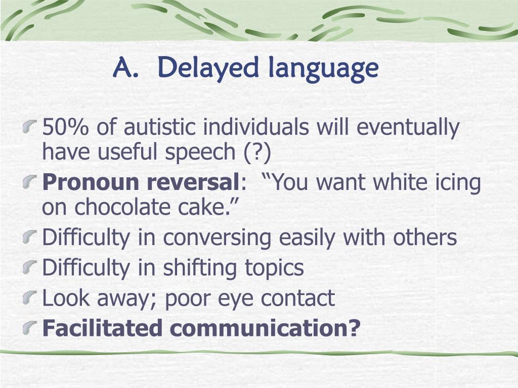 A.  Delayed language