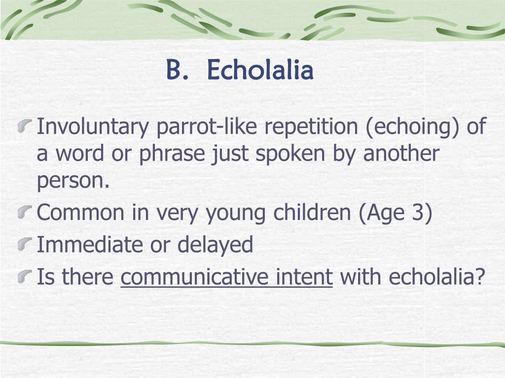 B.  Echolalia