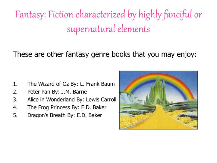 Fantasy: Fiction characterized by highly fanciful or supernatural elements