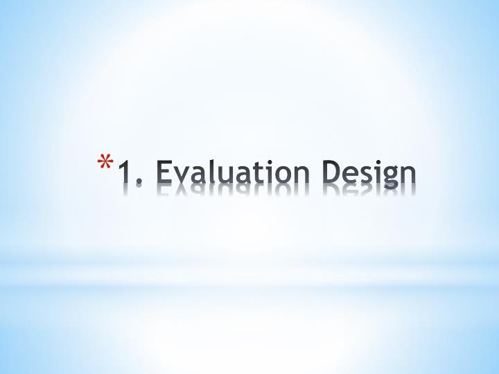 1 evaluation design