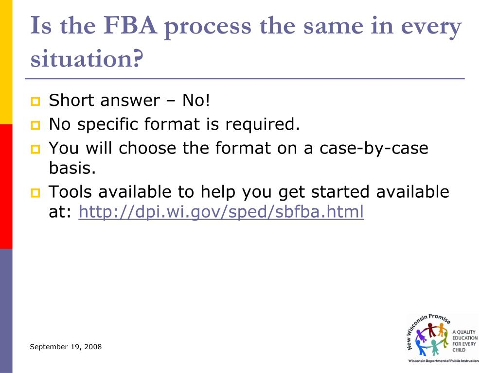 Is the FBA process the same in every situation?