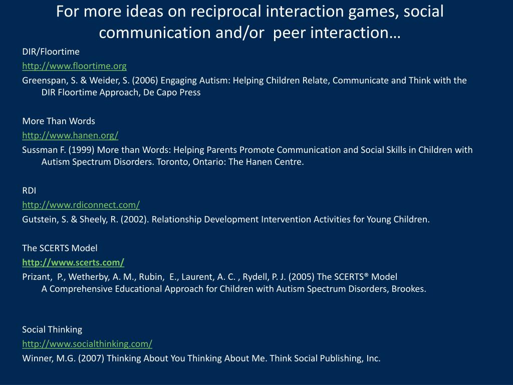 For more ideas on reciprocal interaction games, social communication and/or  peer interaction…
