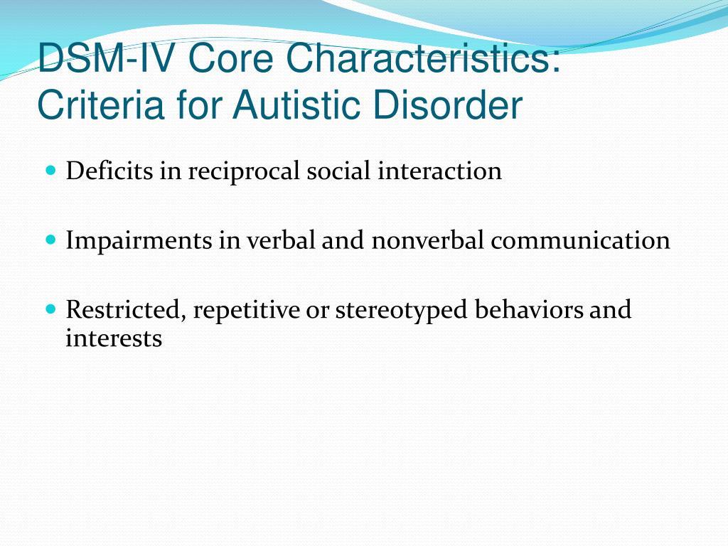 DSM-IV Core Characteristics:  Criteria for Autistic Disorder